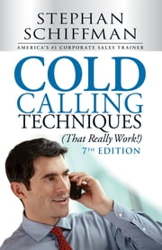 Cold Calling Techniques (That Really Work!) ebook by Stephen Schiffman