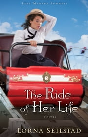 Ride of Her Life, The (Lake Manawa Summers Book #3) - A Novel ebook by Lorna Seilstad