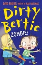 Dirty Bertie: Zombie! ebook by Alan MacDonald, David Roberts David Roberts