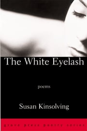 The White Eyelash - Poems ebook by Susan Kinsolving