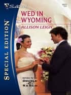 Wed in Wyoming ebook by Allison Leigh