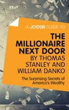 A Joosr Guide to... The Millionaire Next Door by Thomas Stanley and William Danko: The Surprising Secrets of America's Wealthy ekitaplar by Joosr