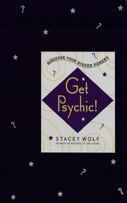 Get Psychic! - Discover Your Hidden Powers ebook by Stacey Wolf