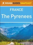The Rough Guide Snapshot France: The Pyrenees ebook by Rough Guides