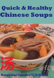 Quick and Healthy Chinese Soups: Photo Cookbook ebook by Hongyang(Canada)/ 红洋(加拿大)