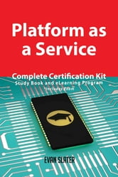 Platform as a Service Complete Certification Kit - Study Book and eLearning Program ebook by Evan Slater