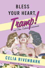 Bless Your Heart, Tramp - And Other Southern Endearments ebook by Celia Rivenbark