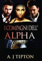 I Compagni dell'Alpha eBook by AJ Tipton