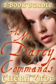 As Mr. Darcy Commands - As Mr. Darcy Commands, #4 ebook by Chera Zade, Delaney Jane, A Lady