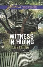 Witness in Hiding ebook by Lisa Phillips