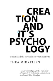 Creation and it's Psychology: Understand the mysteries of your creativity ebook by Thea Mikkelsen