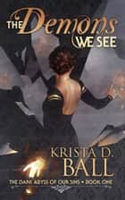 The Demons We See ebook by Krista D. Ball