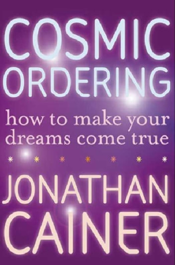 Cosmic Ordering - How to Make Your Dreams Come True ebook by Jonathan Cainer