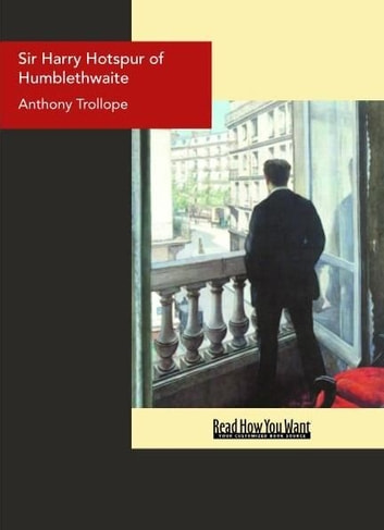 Sir Harry Hotspur Of Humblethwaite ebook by Anthony Trollope