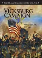 The Vicksburg Campaign, November 1862-July 1863 [Illustrated Edition] ebook by Dr. Christopher Gabel