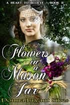Flowers In A Mason Jar ebook by Donna Bryant Sikes