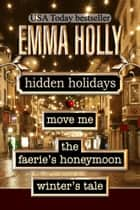 Hidden Holidays (Move Me, The Faerie's Honeymoon, Winter's Tale) ebook by Emma Holly