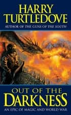 Out of the Darkness - An Epic of Magic and World War ebook by Harry Turtledove
