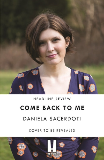 Come Back to Me (Seal Island 3) - The heartbreaking new love story from the million-copy-selling author of Watch Over Me ebook by Daniela Sacerdoti