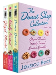 The Donut Shop Collection, Books 1-3 - Glazed Murder; Fatally Frosted; Sinister Sprinkles ebook by Jessica Beck
