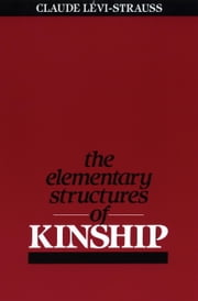 The Elementary Structures of Kinship ebook by Claude Levi-Strauss