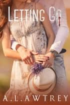 Letting Go - A Contemporary Romantic Thriller ebook by Anthony Awtrey