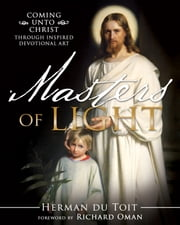 Masters of Light - Coming unto Christ through Inspired Devotional Art ebook by Herman du Toit