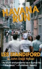 Havana Run - A John Deal Mystery ebook by Les Standiford