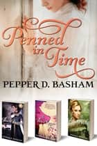 Penned in Time ebook by Pepper D. Basham