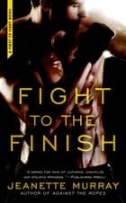Fight to the Finish - First to Fight ebook by Jeanette Murray