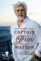 Captain Paul Watson - Interview With a Pirate ebook by Lamya Essemlali, Paul Watson