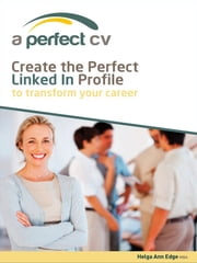 Create the Perfect LinkedIn Profile To Transform Your Career ebook by Helga Edge