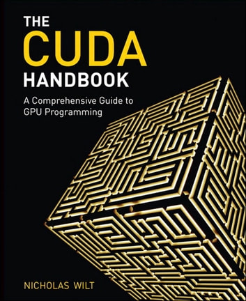 The CUDA Handbook - A Comprehensive Guide to GPU Programming ebook by Nicholas Wilt