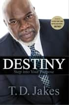 Destiny ebook by T. D. Jakes