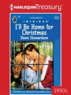 I'll Be Home for Christmas ebook by Dawn Stewardson