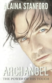 The Power of His Touch, Archangel Book 2 ebook by Alaina Stanford
