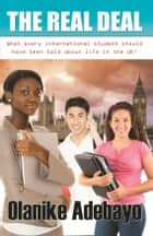 Students' Guide to the UK / THE REAL DEAL ebook by Olanike Adebayo