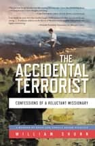The Accidental Terrorist - Confessions of a Reluctant Missionary ebook by William Shunn