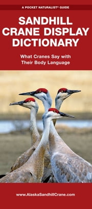 Sandhill Crane Display Dictionary - What Cranes Say With Their Body Language ebook by George Happ,Christy Yuncker-Happ