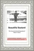 Beautiful Bastard ebook by Mark T. Farias