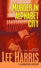 Murder in Alphabet City - A Manhattan Mystery ebook by Lee Harris