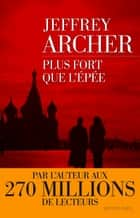 Plus fort que l'épée ebook by Georges-Michel SAROTTE,Jeffrey ARCHER