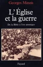 L'Eglise et la guerre - De la Bible à l'ère atomique ebook by