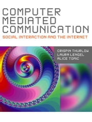 Computer Mediated Communication ebook by Professsor Alice Tomic,Dr. Lara M. (Martin) Lengel,Crispin Thurlow