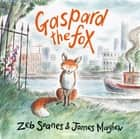 Gaspard the Fox ebook by Zeb Soanes, James Mayhew