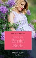 How To Be A Blissful Bride (Mills & Boon True Love) (Hillcrest House, Book 2) eBook by Stacy Connelly