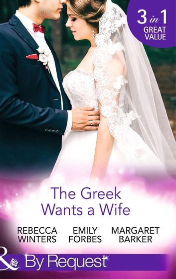 The Greek Wants a Wife: A Bride for the Island Prince / Georgie's Big Greek Wedding? / Greek Doctor Claims His Bride (Mills & Boon By Request) ekitaplar by Rebecca Winters,Emily Forbes,Margaret Barker
