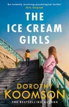The Ice Cream Girls - a gripping psychological thriller from the bestselling author ebook by Dorothy Koomson