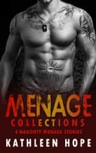 Menage Collections: 4 Naughty Menage Stories ebook by Kathleen Hope