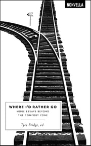 Where I'd Rather Go - More Essays Beyond the Comfort Zone ebook by Tyee Bridge, Editor,Susan Olding,Chris Koentges,David James Duncan